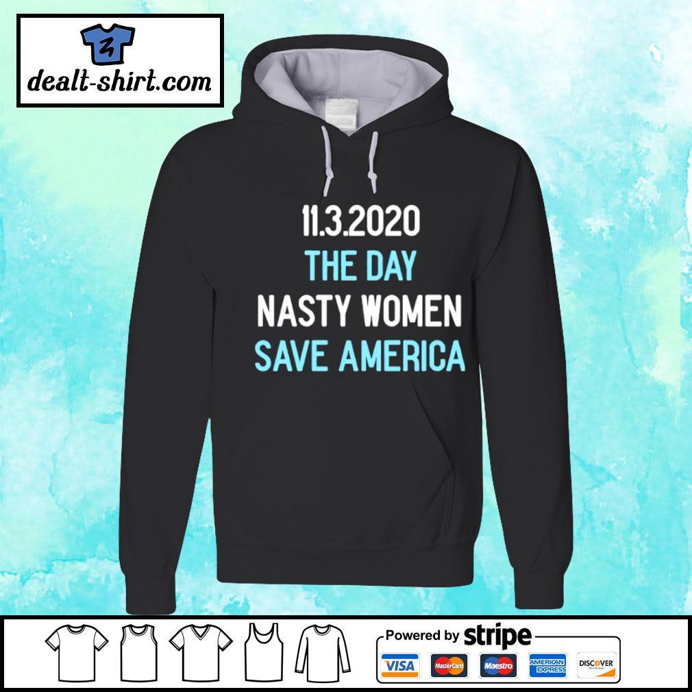 11.3.2020 The Day Nasty Women Save America Shirt hoodie