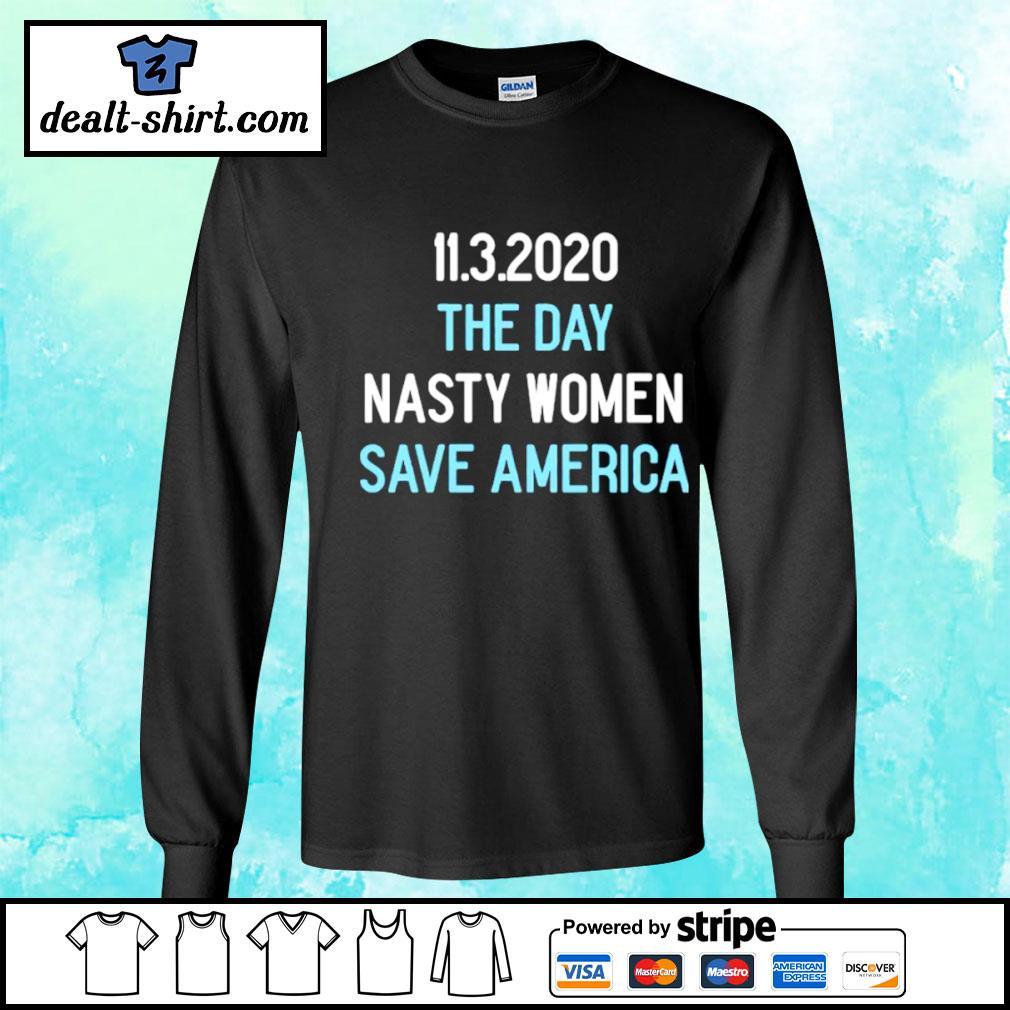 11.3.2020 The Day Nasty Women Save America Shirt longsleeve-tee