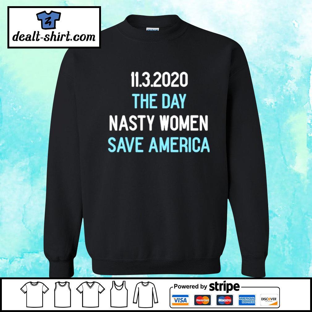 11.3.2020 The Day Nasty Women Save America Shirt sweater