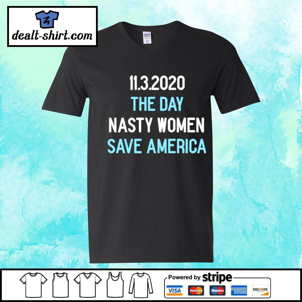 11.3.2020 The Day Nasty Women Save America Shirt v-neck-t-shirt