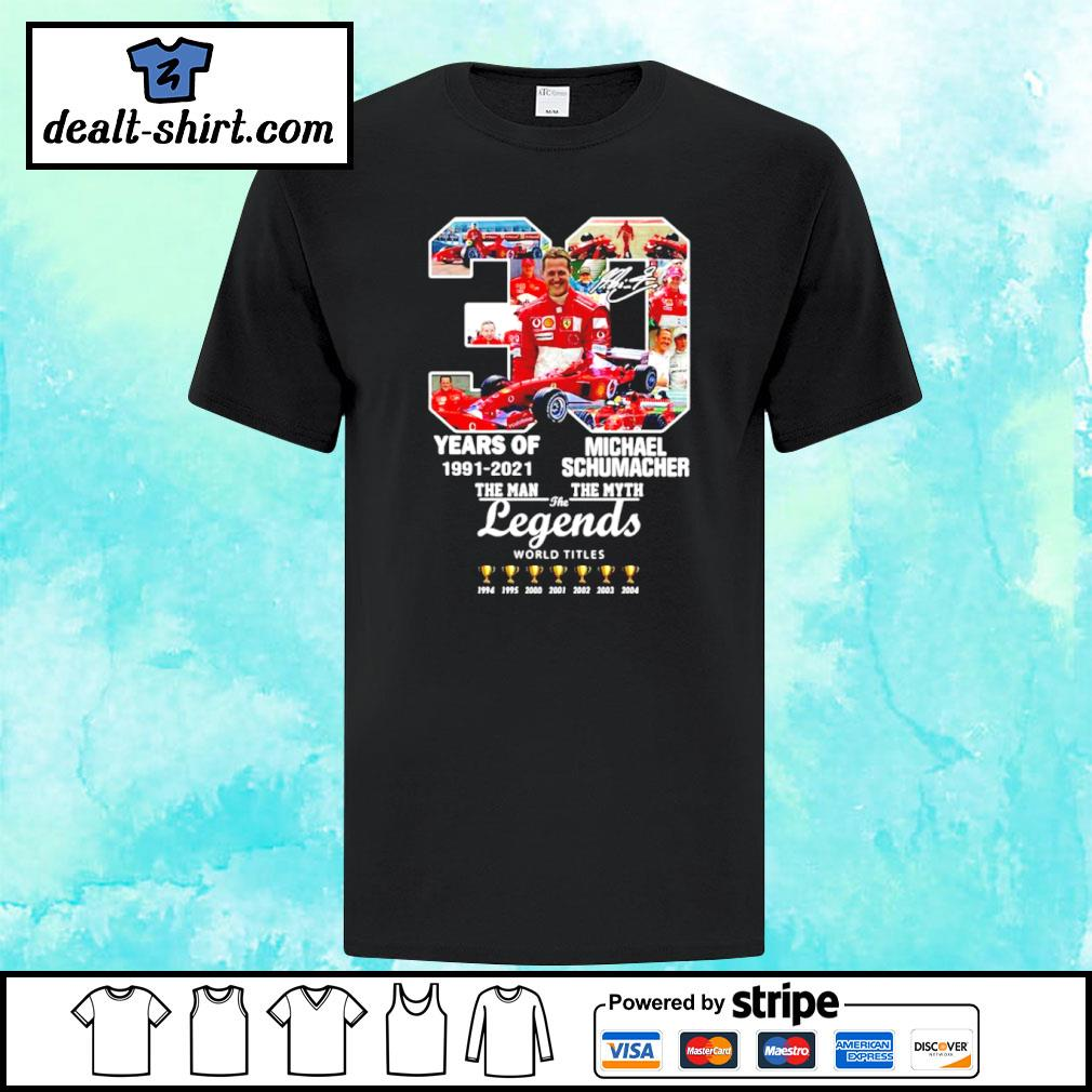 30 Years Of 1991-2021 Michael Schumacher The Man The Myth The Legends Shirt
