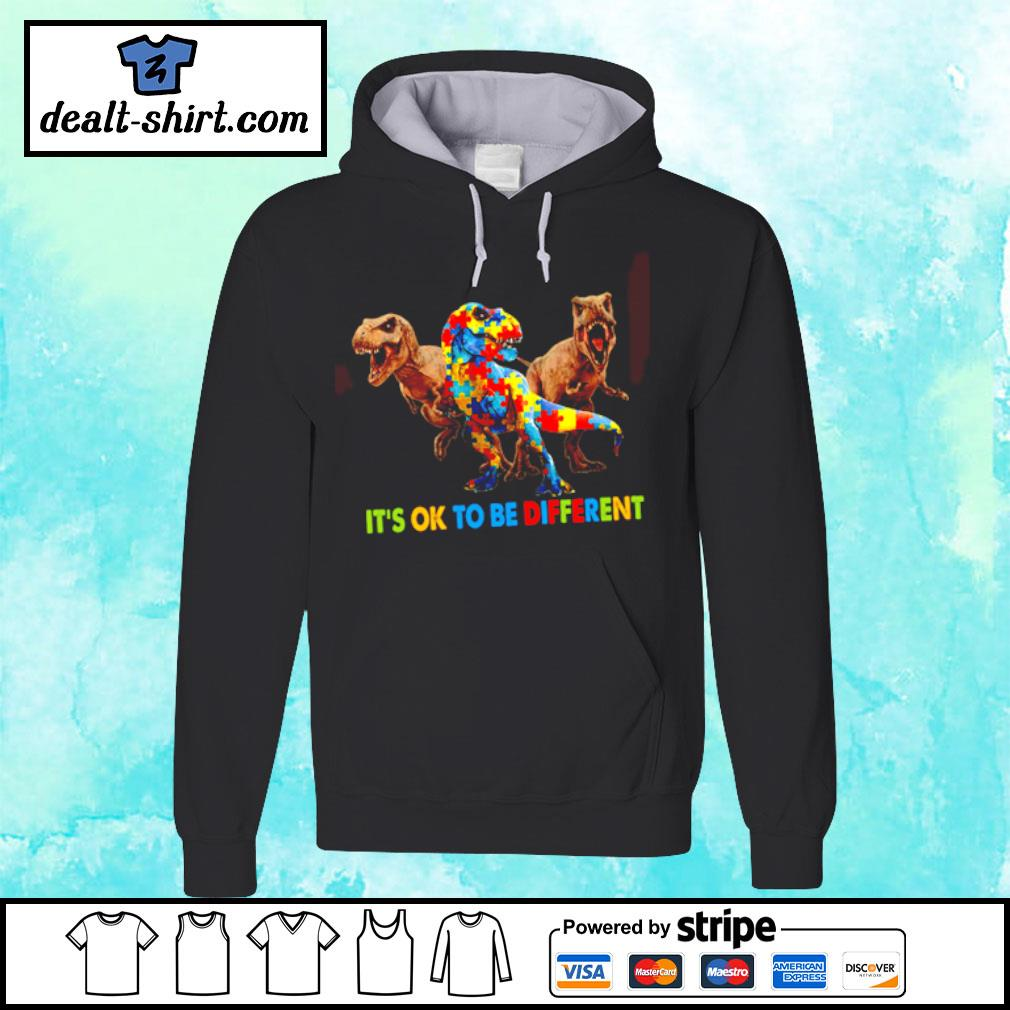 Autism Dinosaurs It's ok to be different s hoodie
