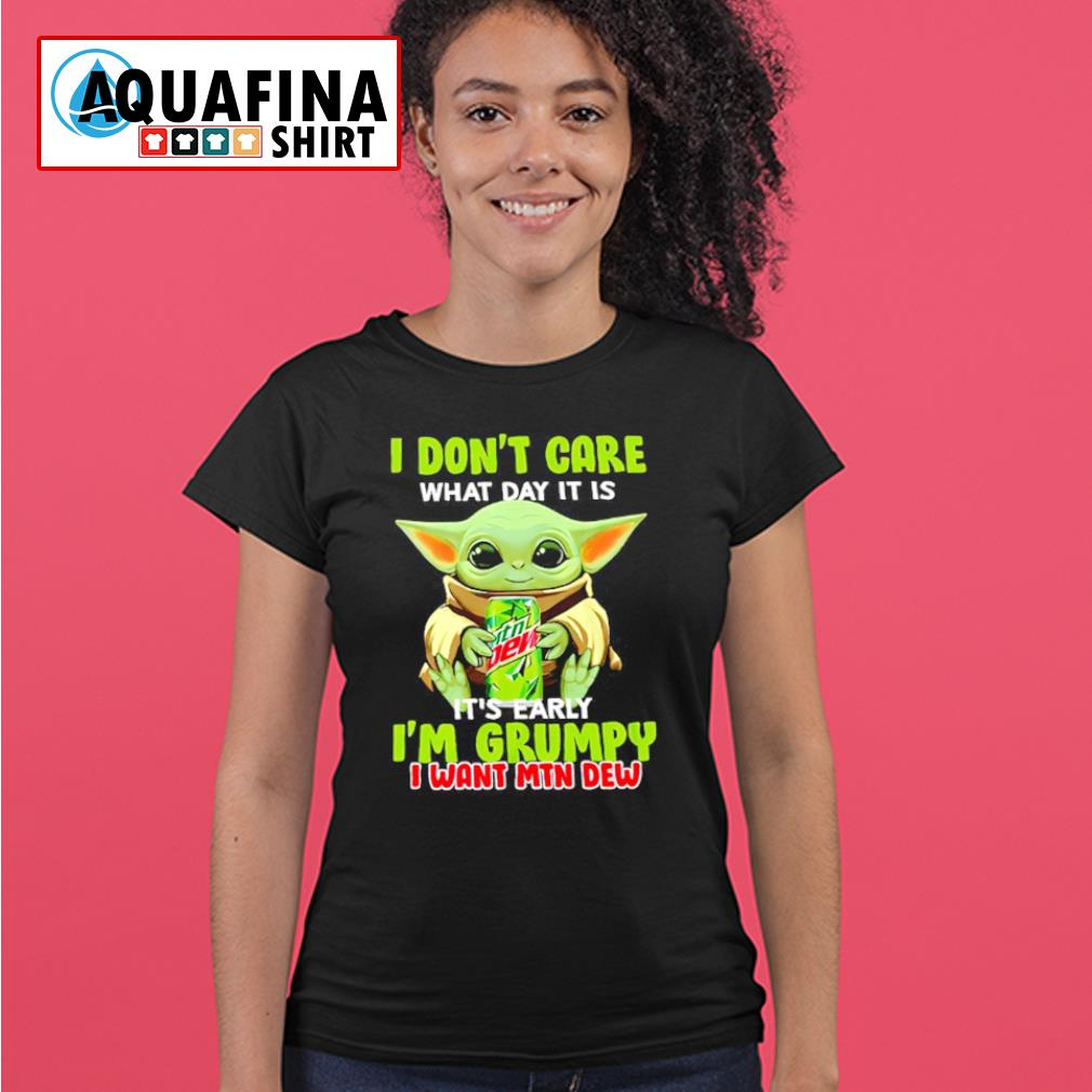 Baby Yoda hug Mountain Dew I don't care what day It is early I'm grumpy I wany MTN Dew T-s ladies-tee