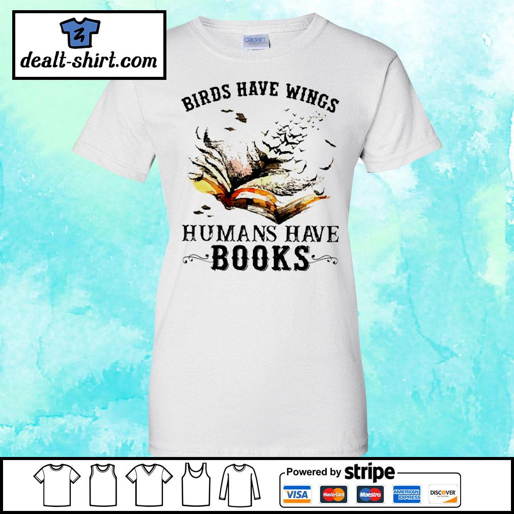 Birds have wings human have books s ladies-tee