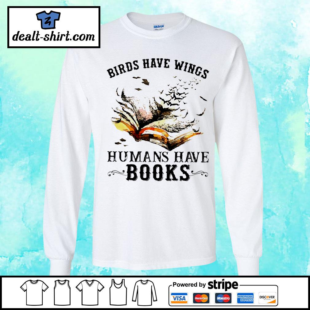 Birds have wings human have books s longsleeve-tee