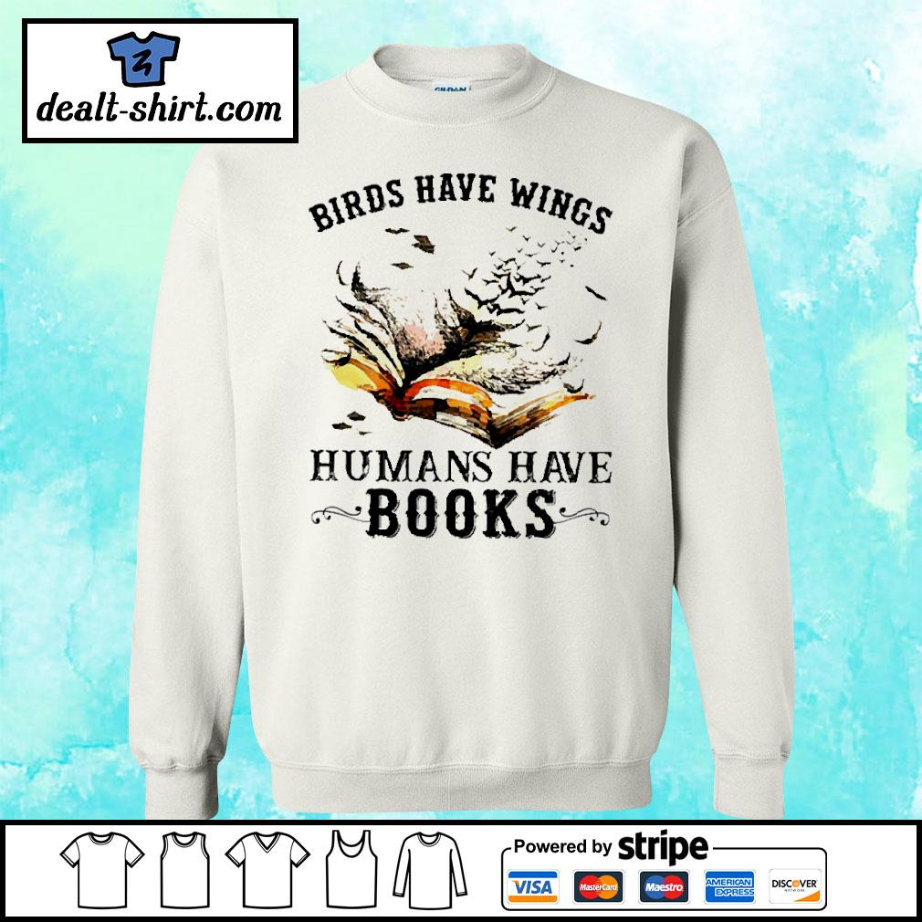 Birds have wings human have books s sweater