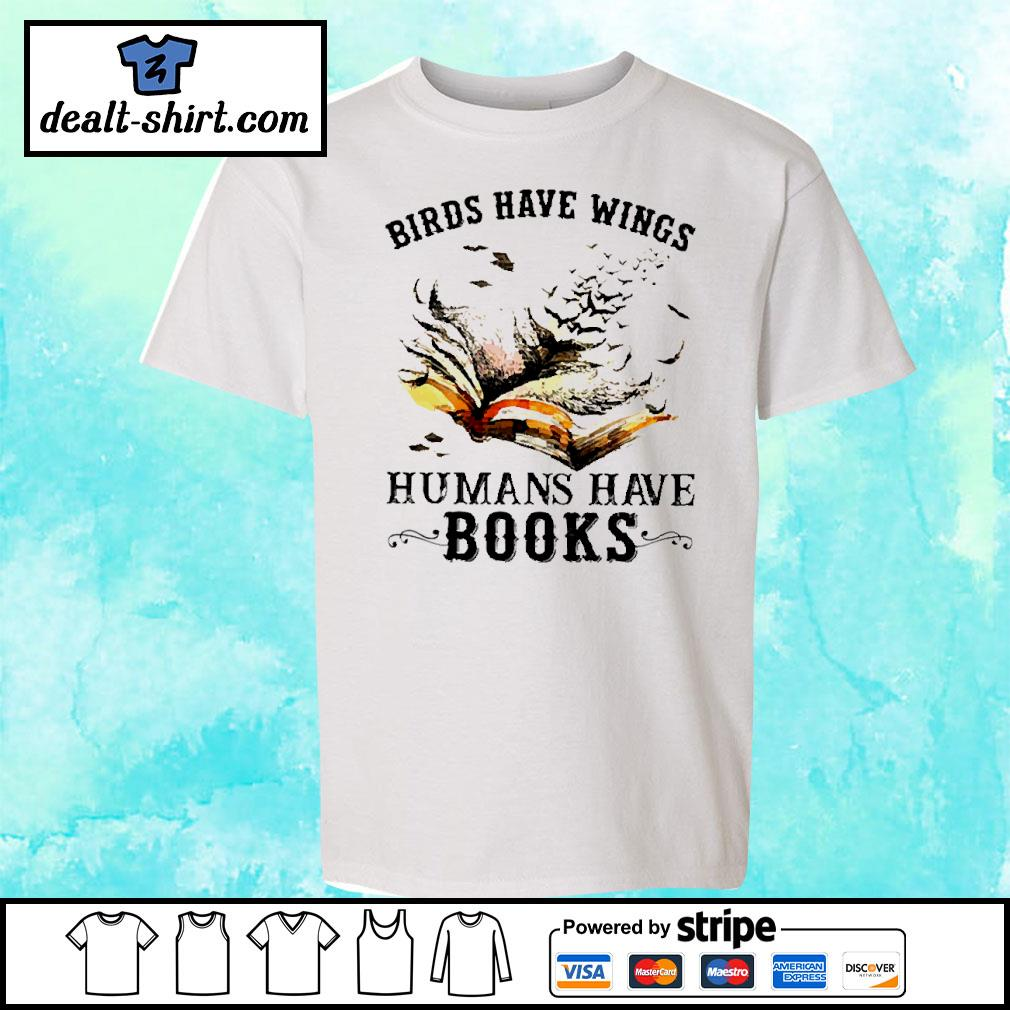Birds have wings human have books s youth-tee