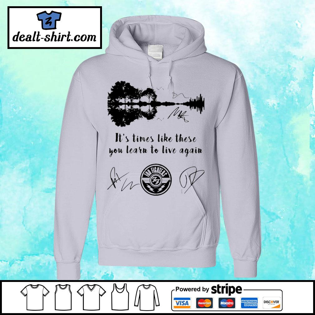 Foo Fighters Signatures It's Times Like These You Learn To Live Again s hoodie