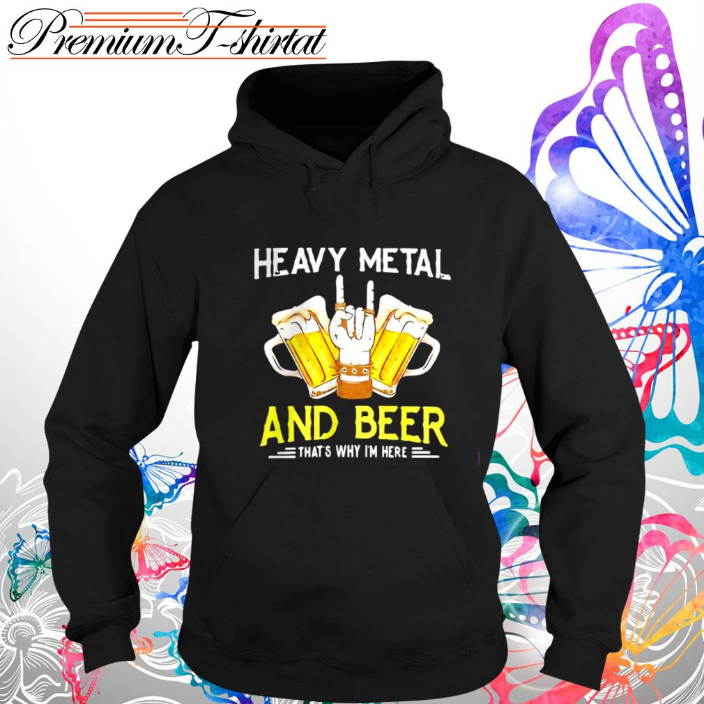 Heavy metal and Beer that's why I'm here s hoodie-3