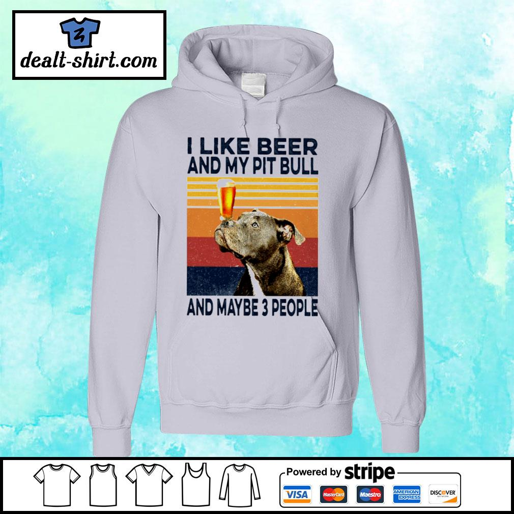 I Like Beer Pit Bull And Maybe 3 People Classic T-Shirt hoodie