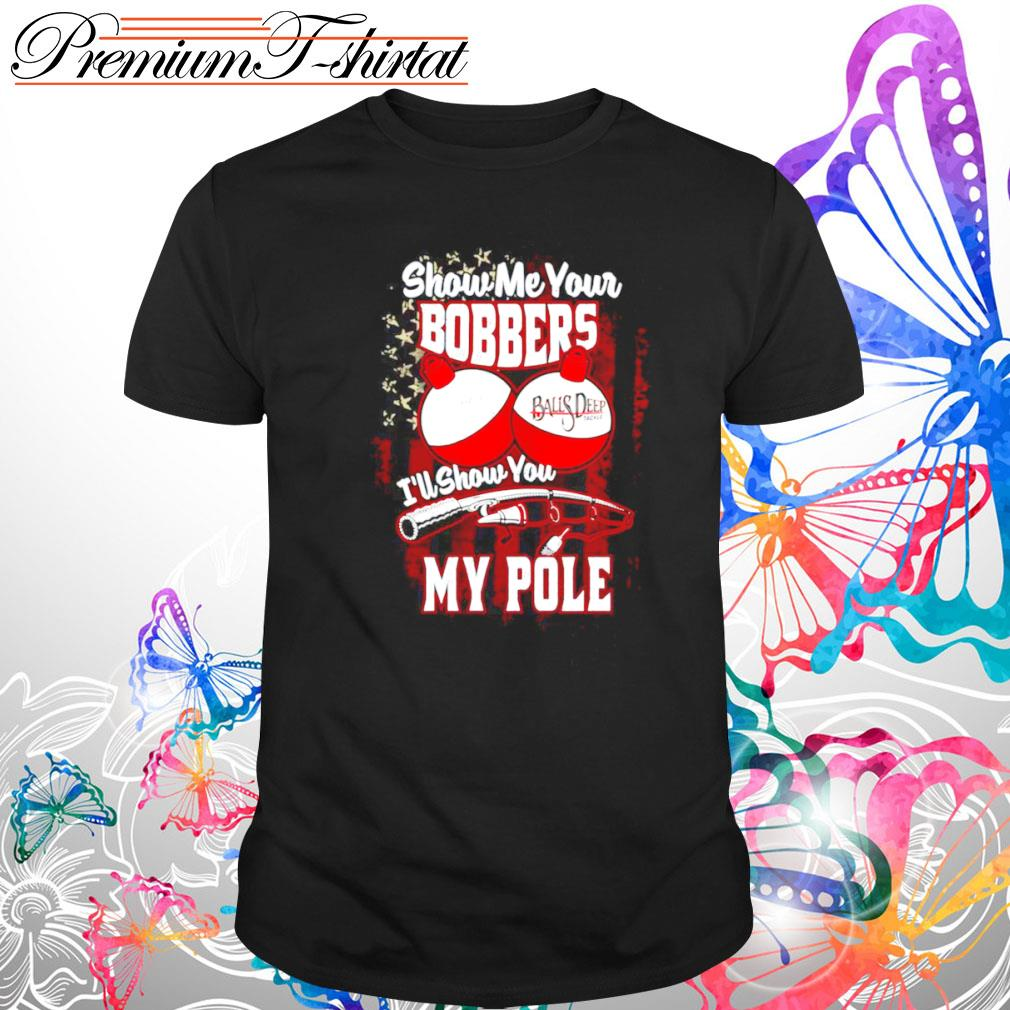 Show Me Your Bobbers Shirt