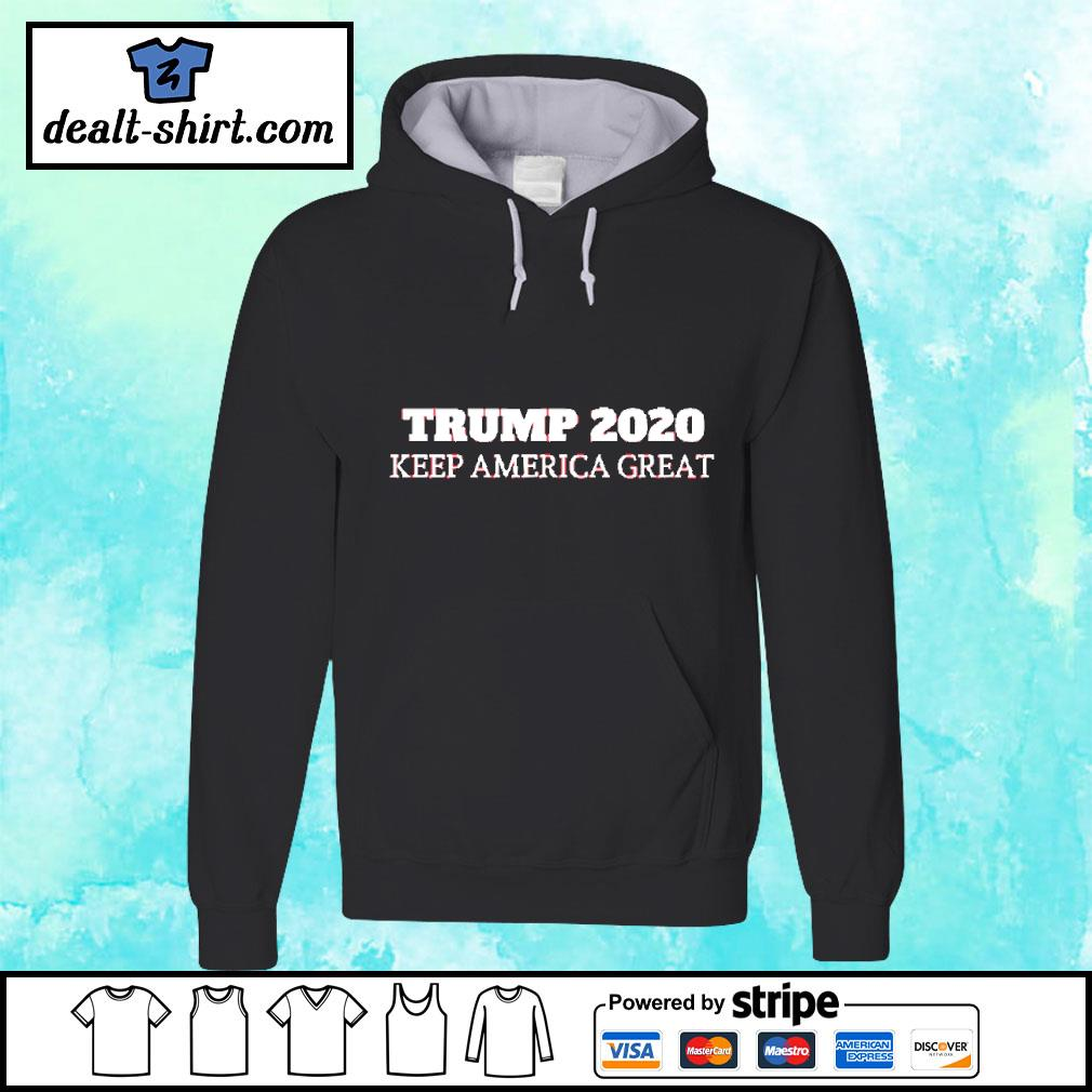 Trump 2020 - Keep America Great Shirt hoodie