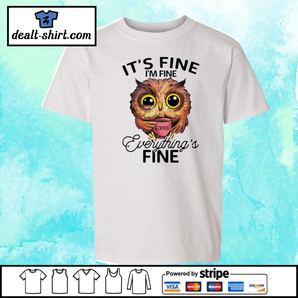 Owl it's fine I'm fine everything's fine s youth-tee