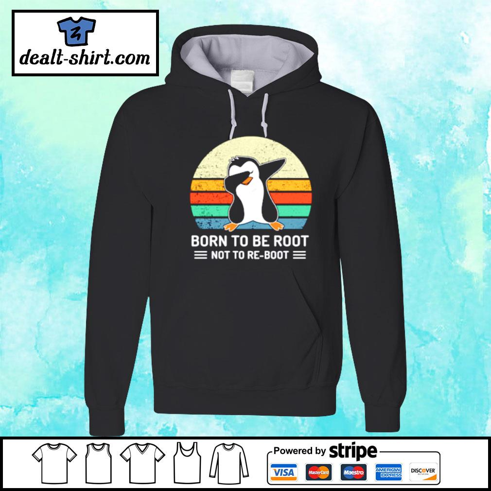 Penguin Born To Be Root Not To Re Boot Vintage Shirt hoodie