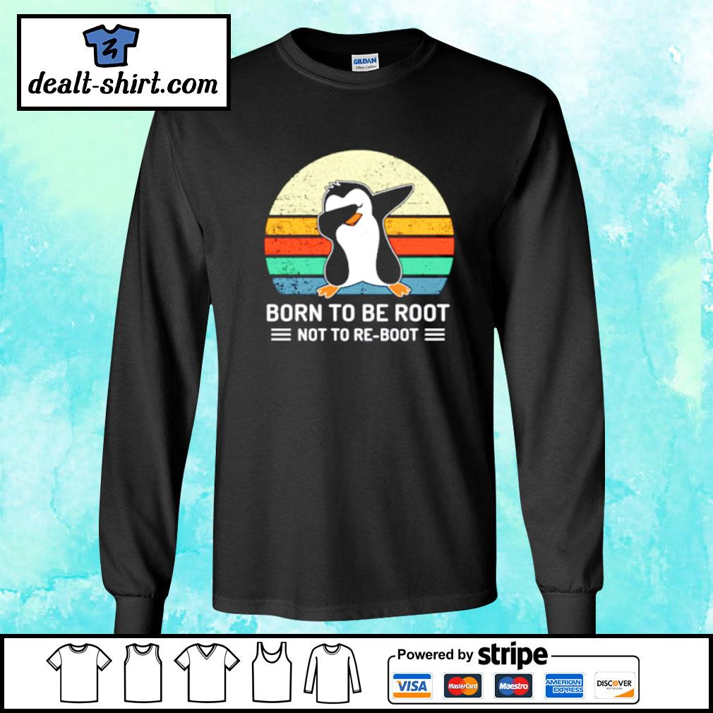 Penguin Born To Be Root Not To Re Boot Vintage Shirt longsleeve-tee