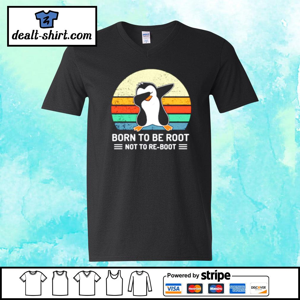 Penguin Born To Be Root Not To Re Boot Vintage Shirt v-neck-t-shirt