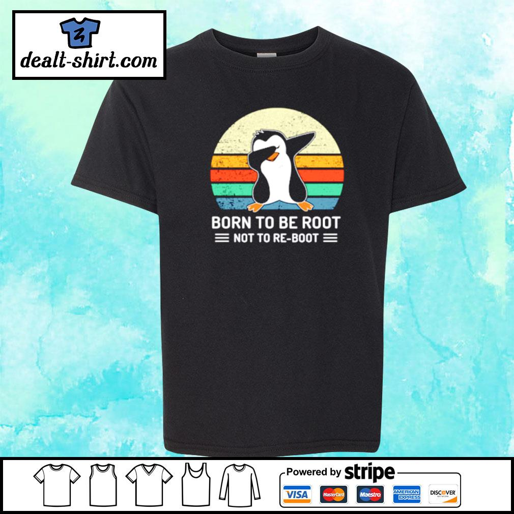 Penguin Born To Be Root Not To Re Boot Vintage Shirt youth-tee