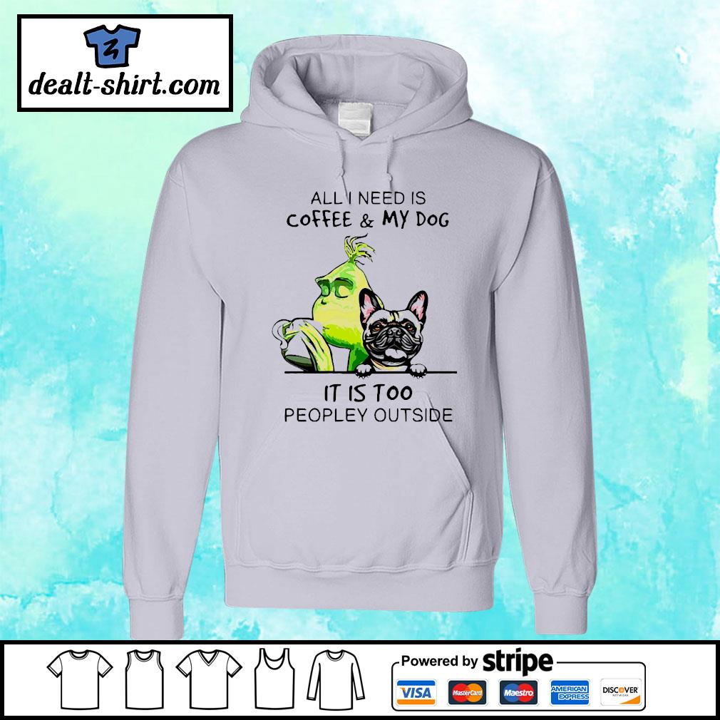 Grinch and Pug All I need is coffee and my dog it is too peopley outside s hoodie