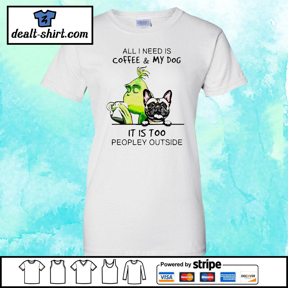 Grinch and Pug All I need is coffee and my dog it is too peopley outside s ladies-tee