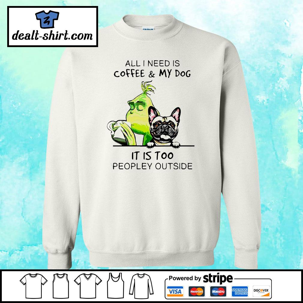Grinch and Pug All I need is coffee and my dog it is too peopley outside s sweater