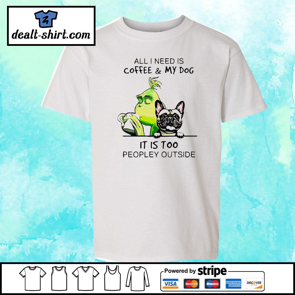 Grinch and Pug All I need is coffee and my dog it is too peopley outside s youth-tee