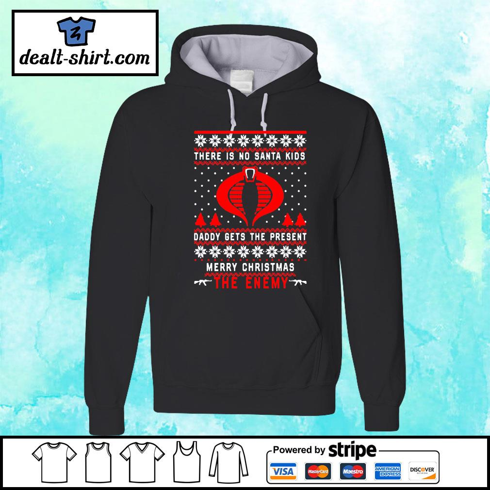 The Enemy There is no Santa kids daddy gets the present merry Christmas s hoodie