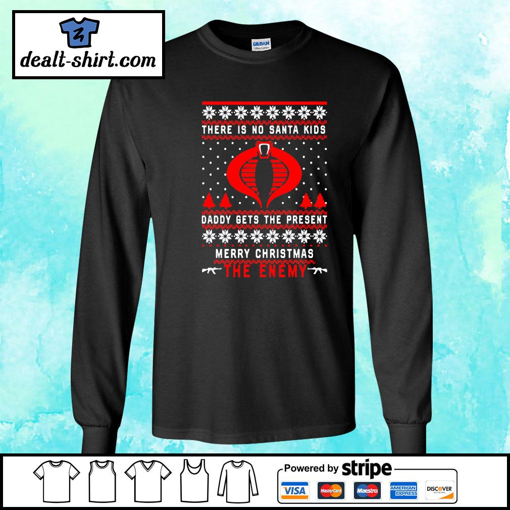 The Enemy There is no Santa kids daddy gets the present merry Christmas s longsleeve-tee