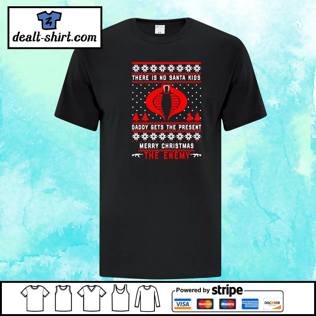 The Enemy There is no Santa kids daddy gets the present merry Christmas shirt