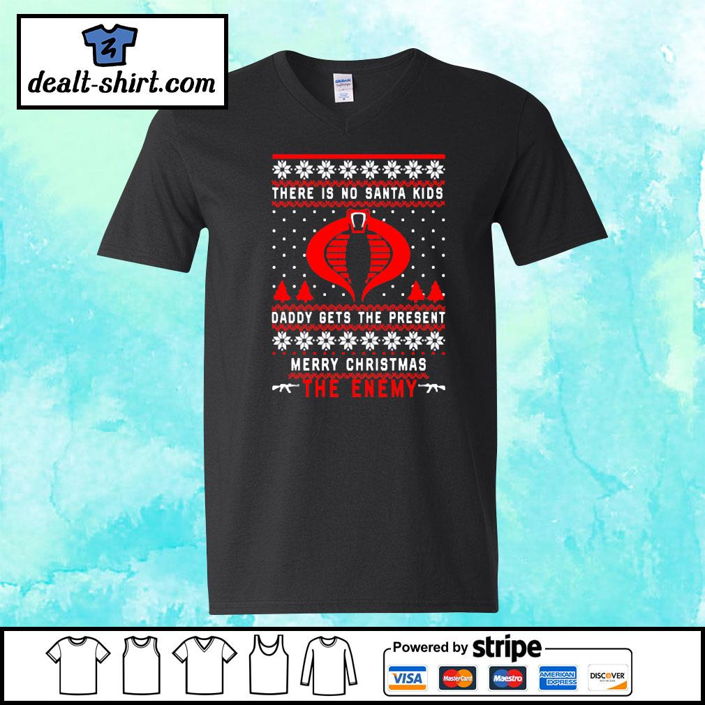 The Enemy There is no Santa kids daddy gets the present merry Christmas s v-neck-t-shirt