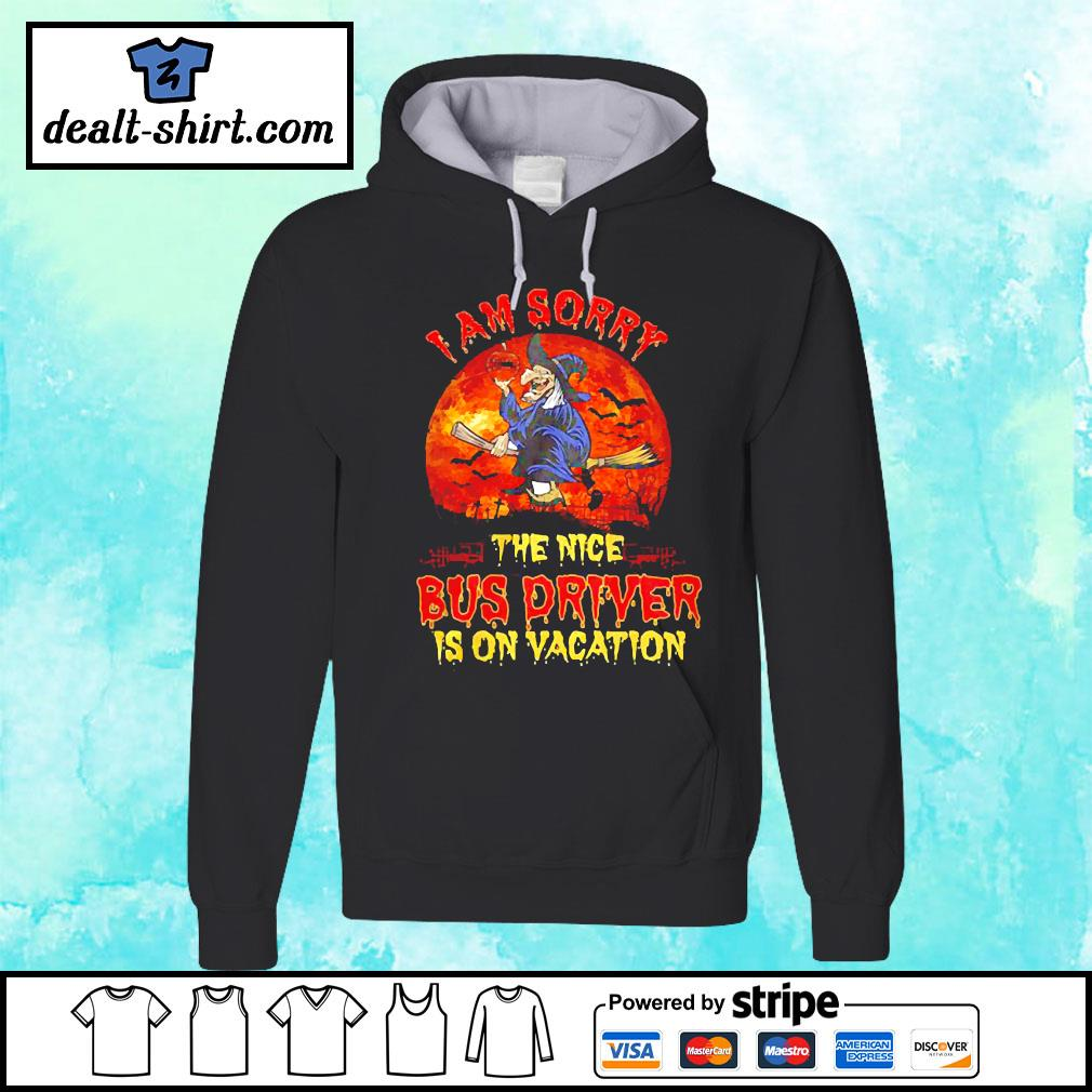 Witch I am sorry the nice bus driver is on vacation s hoodie